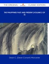 The Philippines Past and Present (Volume 2 of 2) - The Original Classic Edition