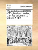 The Complete Gazetteer of England and Wales; ... in Two Volumes. ... Volume 1 of 2