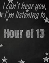 I can't hear you, I'm listening to Hour of 13 creative writing lined notebook: Promoting band fandom and music creativity through writing...one day at