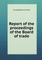 Report of the Proceedings of the Board of Trade