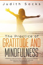 The Practice of Gratitude and Mindfulness: A Beginners Guide and Personal Diary to Overcome Challenges, Find Happiness, Discover your Strengths and Switch to a Lifestyle that Works