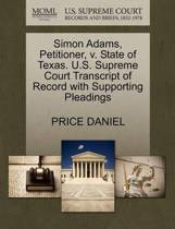 Simon Adams, Petitioner, V. State of Texas. U.S. Supreme Court Transcript of Record with Supporting Pleadings