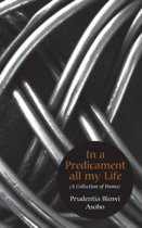 In a Predicament All My Life. a Collection of Poems
