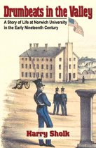 Drumbeats in the Valley: A Story of Life at Norwich University in the Early Nineteenth Century
