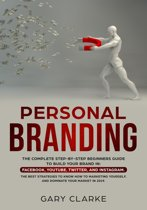 Personal Branding, The Complete Step-by-Step Beginners Guide to Build Your Brand in