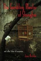 The Gambling Master of Shanghai and Other Tales of Suspense