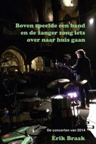 Boven speelde een band en de zanger zong iets over naar huis gaan