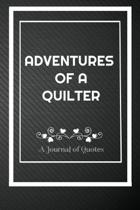 Adventures of A Quilter: A Journal of Quotes: Perfect Quote Journal for Quilter gift, 100 Pages 6*9 Inch Journal, Best gift for Quilter Quote j