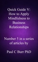 Quick Guide V: How to Apply Mindfulness to Business Relationships
