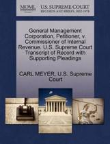General Management Corporation, Petitioner, V. Commissioner of Internal Revenue. U.S. Supreme Court Transcript of Record with Supporting Pleadings