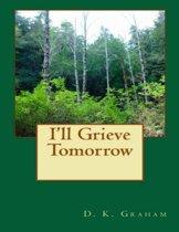 I'll Grieve Tomorrow