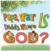 Papa, waar is God? Daddy, where is God?
