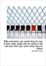 Biblia Innocentium; Part Second Being the Story of God's Chosen People After the Coming of Our Lord