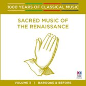 1000 Years of Classical Music, Vol. 3: Baroque & Before - Sacred Music of the Renaissance