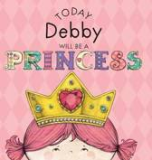 Today Debby Will Be a Princess