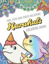 Fun Cute And Stress Relieving Narwhal Coloring Book: Find Relaxation And Mindfulness By Coloring the Stress Away With Beautiful Black and White Ocean