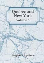 Quebec and New York Volume 3