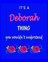 It's A Deborah Thing You Wouldn't Understand: Deborah First Name Personalized Journal 8.5 x 11 Notebook, Wide Ruled (Lined) blank pages Funny Cover fo
