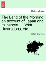 The Land of the Morning, an Account of Japan and Its People. ... with Illustrations, Etc.