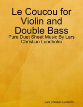 Le Coucou for Violin and Double Bass - Pure Duet Sheet Music By Lars Christian Lundholm