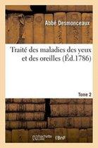 Trait Des Maladies Des Yeux Et Des Oreilles. Tome 2