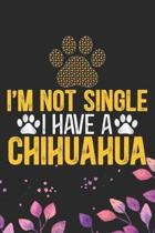 I'm Not Single I Have a Chihuahua: Cool Chihuahua Dog Journal Notebook - Chihuahua Puppy Lover Gifts - Funny Chihuahua Dog Notebook - Chihuahua Owner