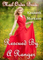 Mail Order Bride: Rescued By A Ranger: A Historical Mail Order Bride Western Victorian Romance (Rescued Mail Order Brides Book 9)