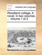Woodland Cottage. a Novel. in Two Volumes. ... Volume 1 of 2