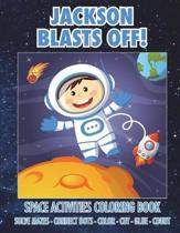 Jackson Blasts Off! Space Activities Coloring Book