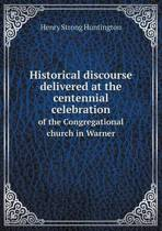 Historical Discourse Delivered at the Centennial Celebration of the Congregational Church in Warner