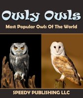 Boek cover Owly Owls Most Popular Owls Of The World van Speedy Publishing (Onbekend)