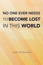 No One Ever Needs to Become Lost in This World