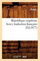 Republique (Septieme Livre), Traduction Francaise (Ed.1877)