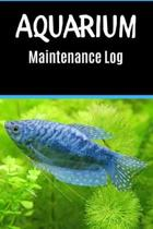 Aquarium Maintenance log: Customized Compact Aquarium Logging Book, Thoroughly Formatted, Great For Tracking & Scheduling Routine Maintenance, I