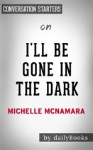 I'll Be Gone in the Dark: by Michelle McNamara | Conversation Starters