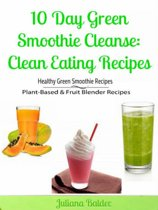 10 Day Green Smoothie Cleanse: Clean Eating Recipes