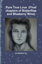 Pure True Love (Final Chapters of Butterflies and Blueberry Wine)
