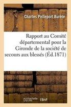 Rapport Au Comit� D�partemental Pour La Gironde de la Soci�t� de Secours Aux Bless�s