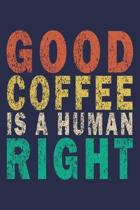 Good Coffee Is A Human Right: Funny Vintage Coworker Gifts Journal