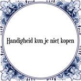 Tegeltje met Spreuk (Tegeltjeswijsheid): Handigheid kun je niet kopen + Kado verpakking & Plakhanger