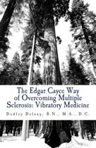 The Edgar Cayce Way of Overcoming Multiple Sclerosis