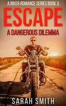 Escape: A Dangerous Dilemma: A Biker Romance Series 3