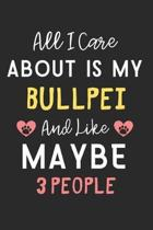 All I care about is my BullPei and like maybe 3 people: Lined Journal, 120 Pages, 6 x 9, Funny BullPei Dog Gift Idea, Black Matte Finish (All I care a