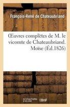 Oeuvres Compl�tes de M. Le Vicomte de Chateaubriand. Mo�se