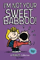 I'm Not Your Sweet Babboo! (PEANUTS AMP! Series Book 10)