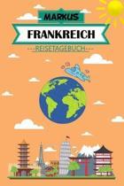 Markus Frankreich Reisetagebuch: Dein pers�nliches Kindertagebuch f�rs Notieren und Sammeln der sch�nsten Erlebnisse in Frankreich - Geschenkidee f�r