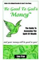 Be Good To God's Money
