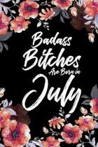 Badass Bitches Are Born In July: Weekly 100 page 6 x 9 Floral pattern Water Color Planner and Notebook For a July birthday unique gifts for women or h