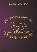 The Coming of Parliament England from 1350 to 1660