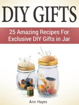 Diy Gifts: 25 Amazing Recipes For Exclusive Diy Gifts in Jar